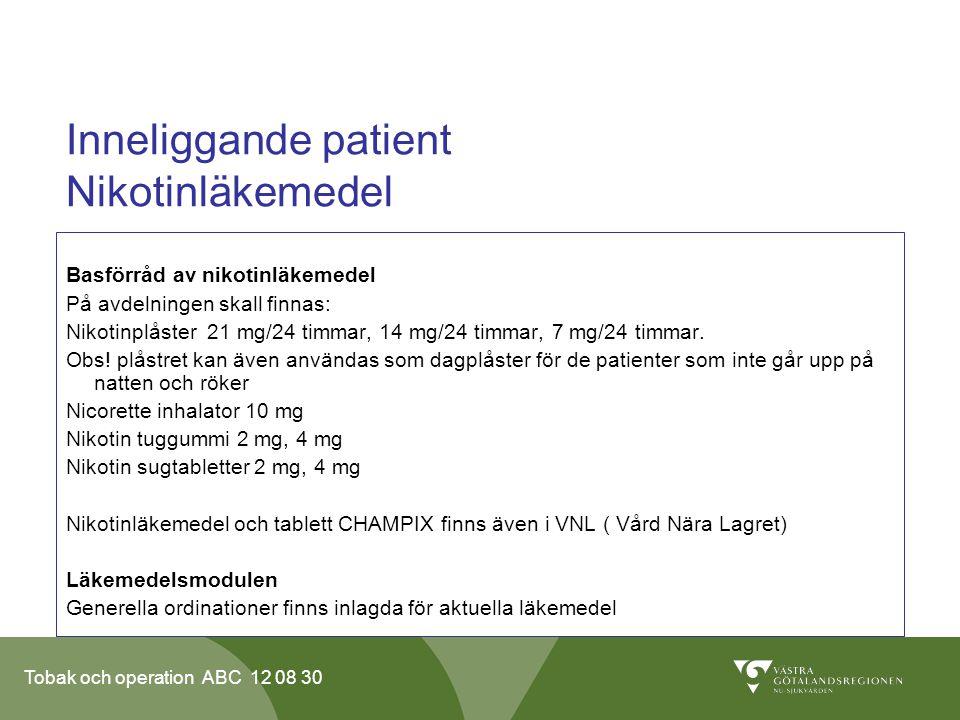 Tobak och operation ABC 12 08 30 Inneliggande patient Nikotinläkemedel Basförråd av nikotinläkemedel På avdelningen skall finnas: Nikotinplåster 21 mg/24 timmar, 14 mg/24 timmar, 7 mg/24 timmar.