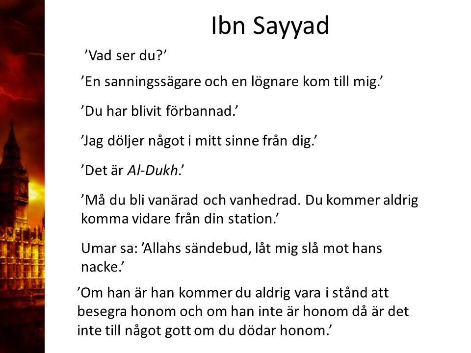 3. Delandet av månen 'Vad ser du?' Ibn Sayyad 'En sanningssägare och en lögnare kom till mig.' 'Du har blivit förbannad.' 'Jag döljer något i mitt sin