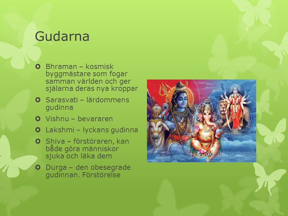 Gudarna  Bhraman – kosmisk byggmästare som fogar samman världen och ger själarna deras nya kroppar  Sarasvati – lärdommens gudinna  Vishnu – bevara