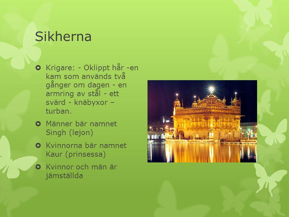 Sikherna  Krigare: - Oklippt hår -en kam som används två gånger om dagen - en armring av stål - ett svärd - knäbyxor – turban.  Männer bär namnet Si