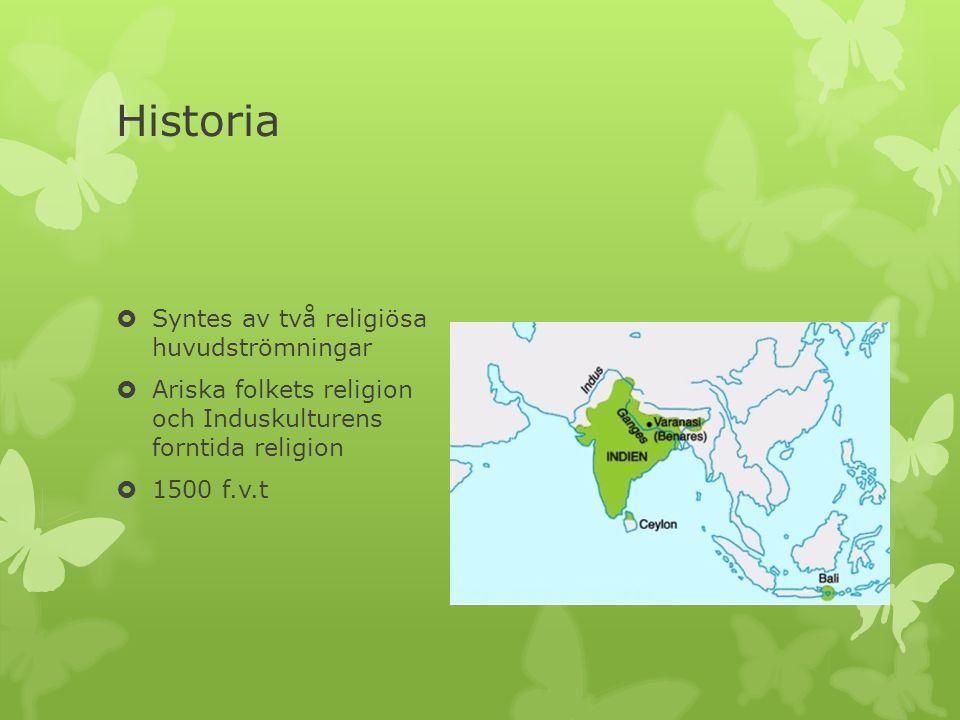Historia  Syntes av två religiösa huvudströmningar  Ariska folkets religion och Induskulturens forntida religion  1500 f.v.t