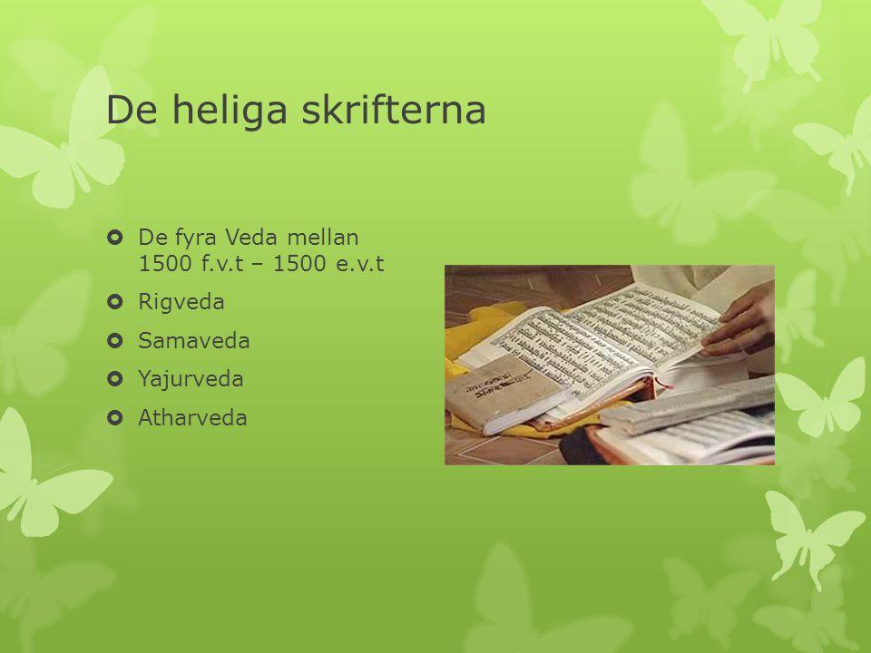 De heliga skrifterna  De fyra Veda mellan 1500 f.v.t – 1500 e.v.t  Rigveda  Samaveda  Yajurveda  Atharveda