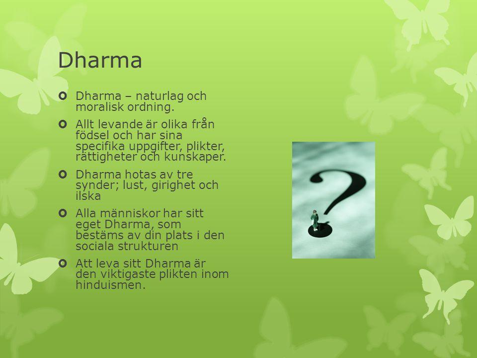 Dharma  Dharma – naturlag och moralisk ordning.  Allt levande är olika från födsel och har sina specifika uppgifter, plikter, rättigheter och kunska