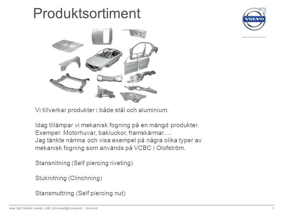 3 Issuer: Björn Carlsson, bcarlss8, VCBC, bjorn.carlsson@volvocars.com / 2014-04-28 Vi tillverkar produkter i både stål och aluminium. Idag tillämpar