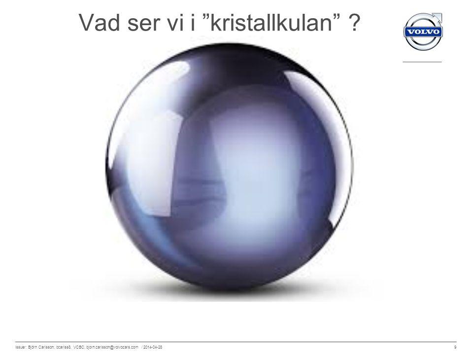 """9 Issuer: Björn Carlsson, bcarlss8, VCBC, bjorn.carlsson@volvocars.com / 2014-04-28 Vad ser vi i """"kristallkulan"""" ?"""