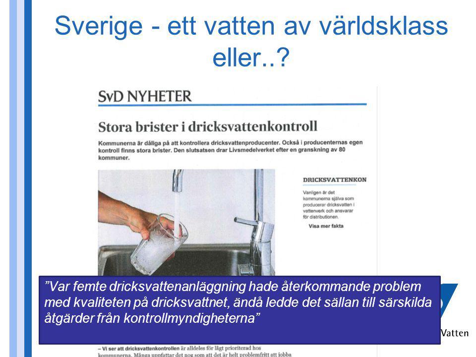 """Sverige - ett vatten av världsklass eller..? """"Var femte dricksvattenanläggning hade återkommande problem med kvaliteten på dricksvattnet, ändå ledde d"""