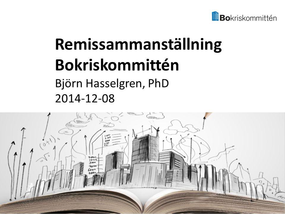 Björn Hasselgren, PhD 2014-12-08 Remissammanställning Bokriskommittén