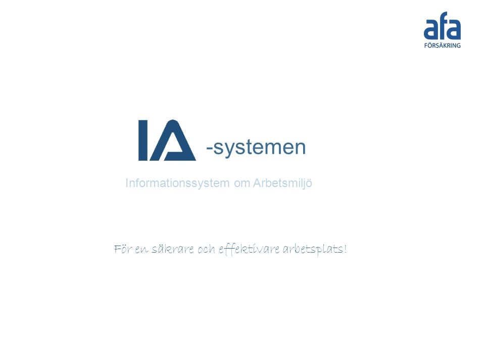 -systemen Informationssystem om Arbetsmiljö För en säkrare och effektivare arbetsplats!