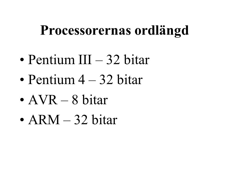 Processorernas ordlängd Pentium III – 32 bitar Pentium 4 – 32 bitar AVR – 8 bitar ARM – 32 bitar