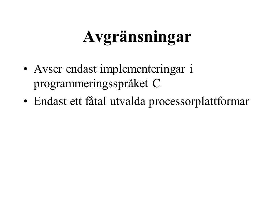 Avgränsningar Avser endast implementeringar i programmeringsspråket C Endast ett fåtal utvalda processorplattformar