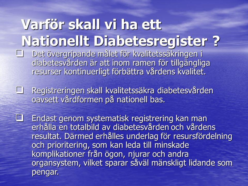 Varför skall vi ha ett Nationellt Diabetesregister ?  Det övergripande målet för kvalitetssäkringen i diabetesvården är att inom ramen för tillgängli