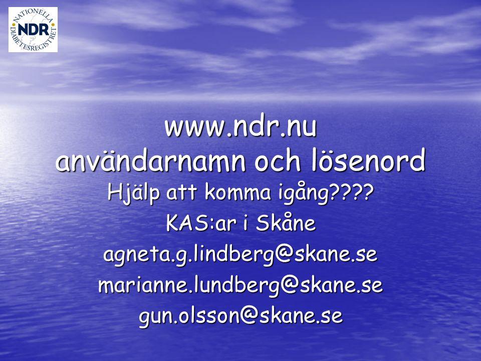 www.ndr.nu användarnamn och lösenord Hjälp att komma igång???? KAS:ar i Skåne agneta.g.lindberg@skane.semarianne.lundberg@skane.segun.olsson@skane.se