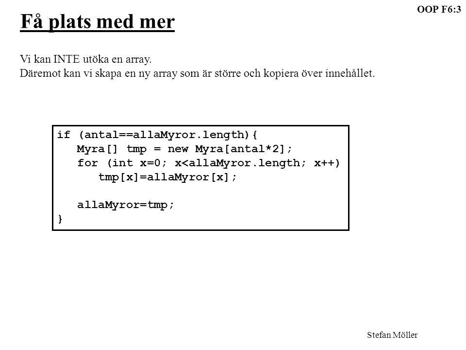 OOP F6:3 Stefan Möller Få plats med mer Vi kan INTE utöka en array.