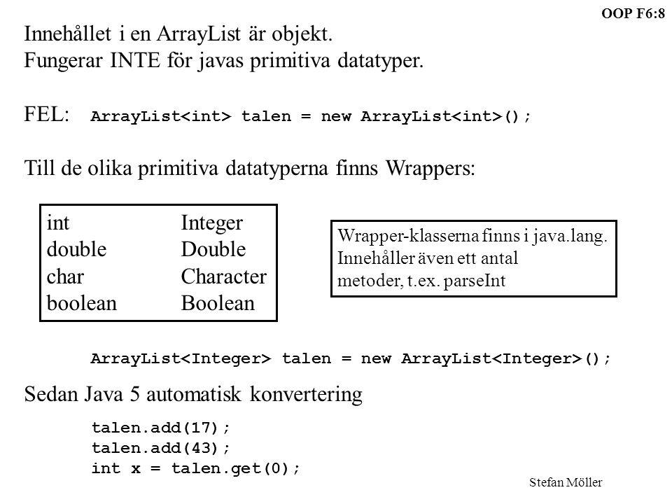 OOP F6:8 Stefan Möller Innehållet i en ArrayList är objekt.