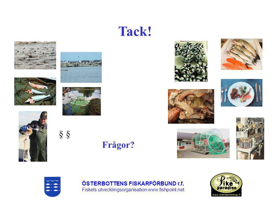 ÖSTERBOTTENS FISKARFÖRBUND r.f. Fiskets utvecklingsorganisation www.fishpoint.net Tack! Frågor? §