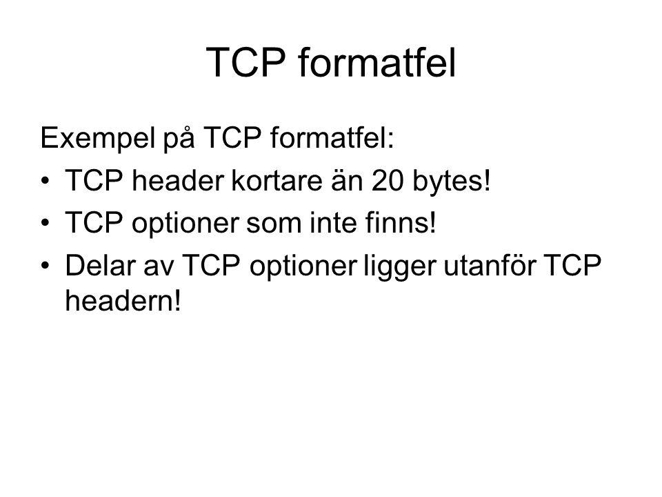 TCP formatfel Exempel på TCP formatfel: TCP header kortare än 20 bytes.