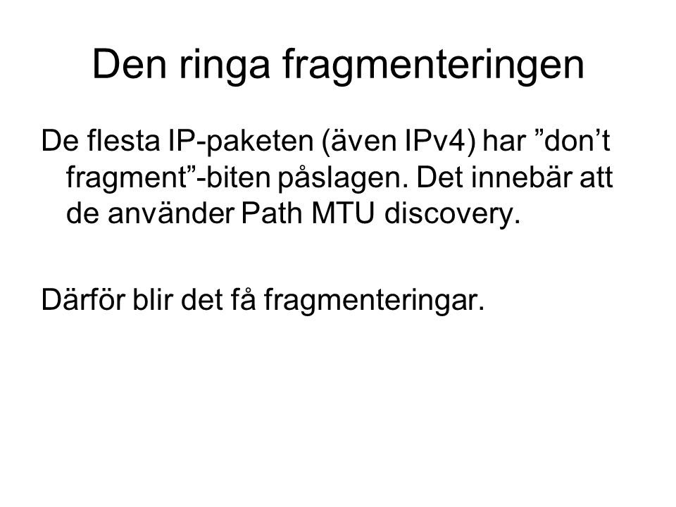 Den ringa fragmenteringen De flesta IP-paketen (även IPv4) har don't fragment -biten påslagen.