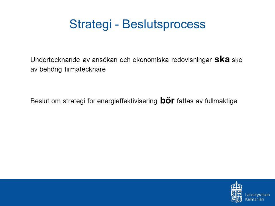 Strategi - Beslutsprocess Undertecknande av ansökan och ekonomiska redovisningar ska ske av behörig firmatecknare Beslut om strategi för energieffektivisering bör fattas av fullmäktige