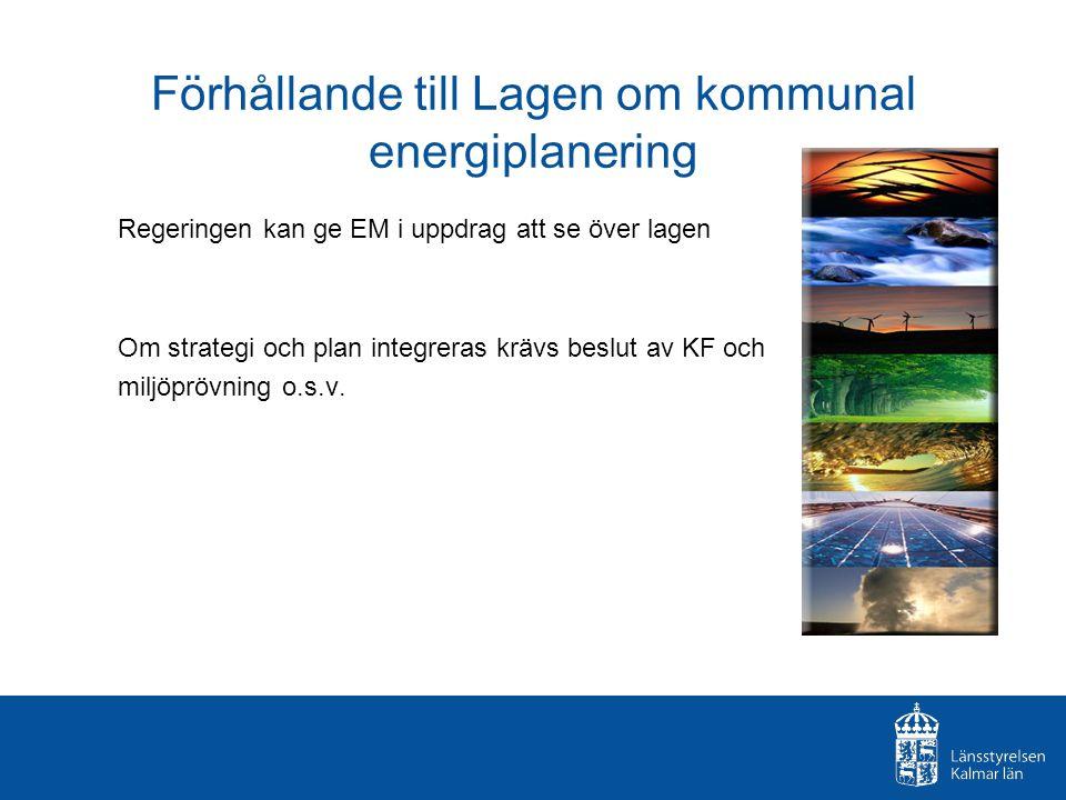Förhållande till Lagen om kommunal energiplanering Regeringen kan ge EM i uppdrag att se över lagen Om strategi och plan integreras krävs beslut av KF och miljöprövning o.s.v.