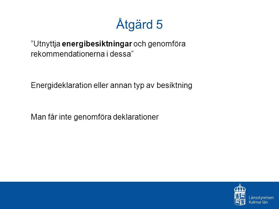 Åtgärd 5 Utnyttja energibesiktningar och genomföra rekommendationerna i dessa Energideklaration eller annan typ av besiktning Man får inte genomföra deklarationer