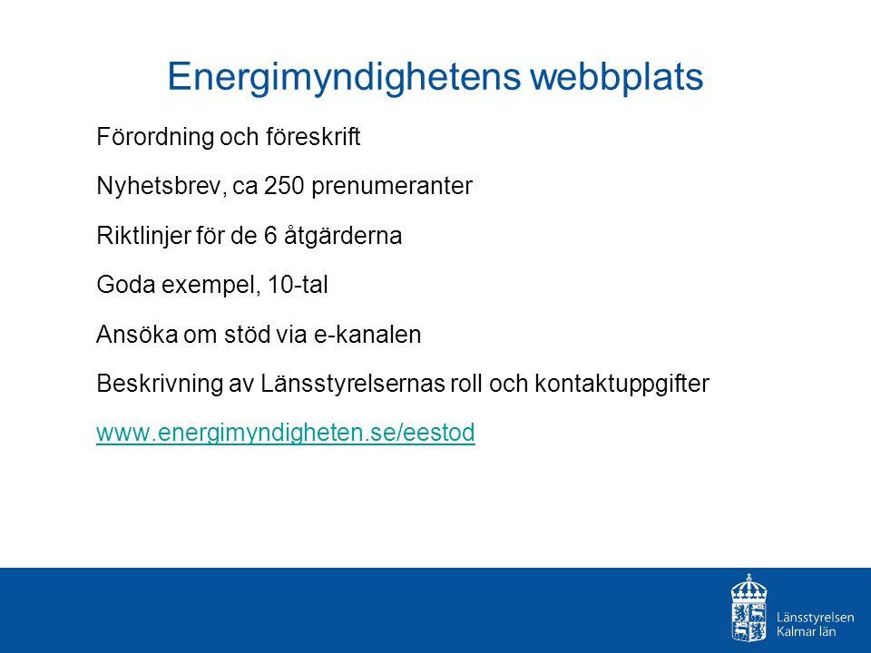 Energimyndighetens webbplats Förordning och föreskrift Nyhetsbrev, ca 250 prenumeranter Riktlinjer för de 6 åtgärderna Goda exempel, 10-tal Ansöka om stöd via e-kanalen Beskrivning av Länsstyrelsernas roll och kontaktuppgifter www.energimyndigheten.se/eestod