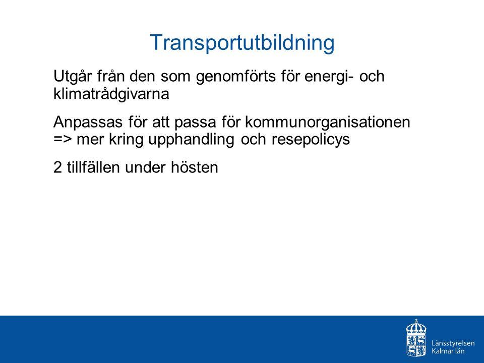 Transportutbildning Utgår från den som genomförts för energi- och klimatrådgivarna Anpassas för att passa för kommunorganisationen => mer kring upphandling och resepolicys 2 tillfällen under hösten