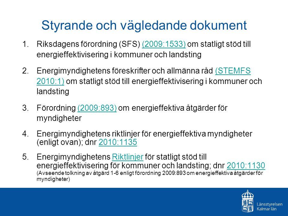 Styrande och vägledande dokument 1.Riksdagens förordning (SFS) (2009:1533) om statligt stöd till energieffektivisering i kommuner och landsting(2009:1533) 2.Energimyndighetens föreskrifter och allmänna råd (STEMFS 2010:1) om statligt stöd till energieffektivisering i kommuner och landsting(STEMFS 2010:1) 3.Förordning (2009:893) om energieffektiva åtgärder för myndigheter(2009:893) 4.Energimyndighetens riktlinjer för energieffektiva myndigheter (enligt ovan); dnr 2010:11352010:1135 5.Energimyndighetens Riktlinjer för statligt stöd till energieffektivisering för kommuner och landsting; dnr 2010:1130 (Avseende tolkning av åtgärd 1-6 enligt förordning 2009:893 om energieffektiva åtgärder för myndigheter)Riktlinjer2010:1130