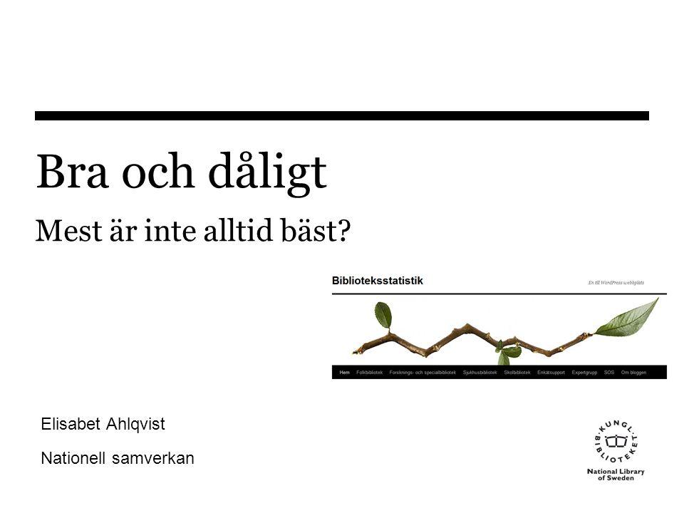 Bra och dåligt Mest är inte alltid bäst Elisabet Ahlqvist Nationell samverkan