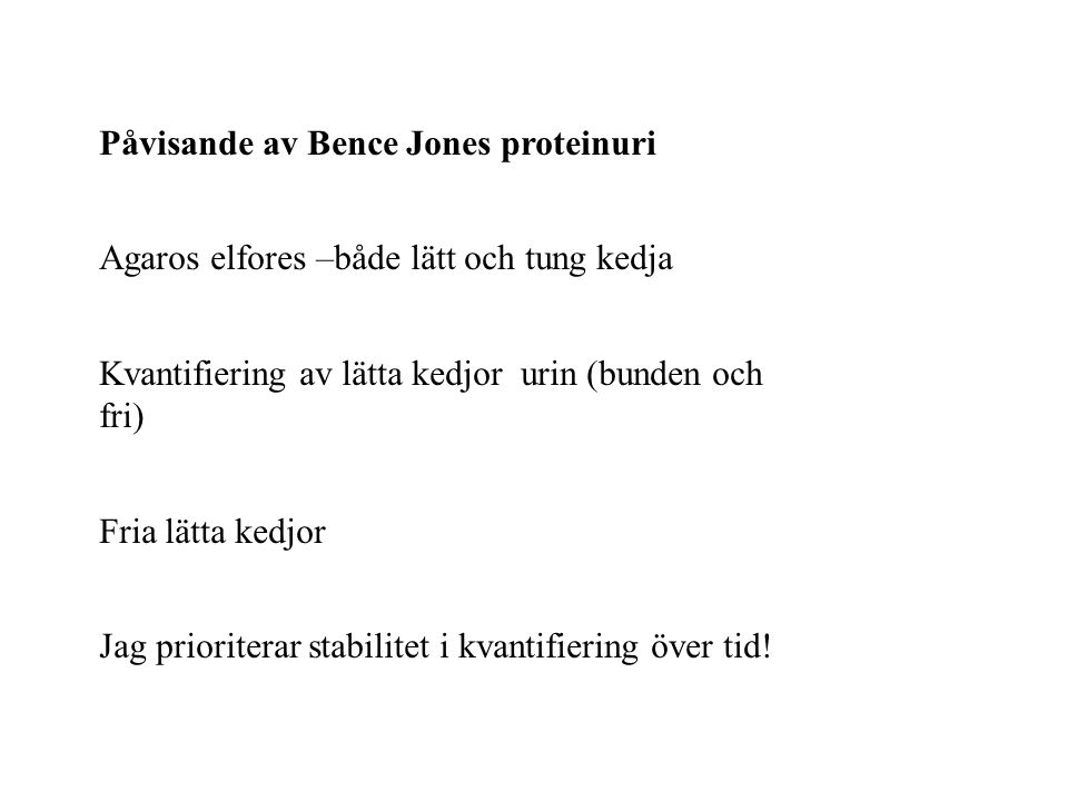 Påvisande av Bence Jones proteinuri Agaros elfores –både lätt och tung kedja Kvantifiering av lätta kedjor urin (bunden och fri) Fria lätta kedjor Jag