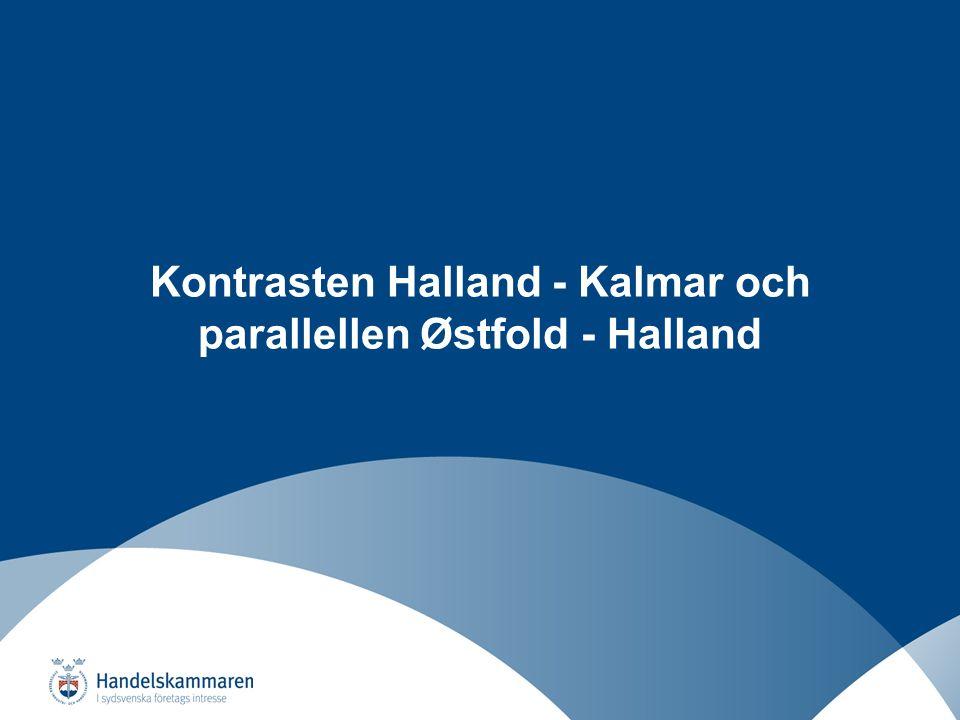 Näringslivsutveckling i ett regionalt perspektiv Kontrasten Halland - Kalmar och parallellen Østfold - Halland