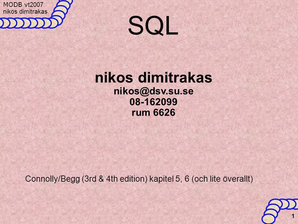 MODB v t2007 nikos dimitrakas 1 SQL nikos dimitrakas nikos@dsv.su.se 08-162099 rum 6626 Connolly/Begg (3rd & 4th edition) kapitel 5, 6 (och lite överallt)