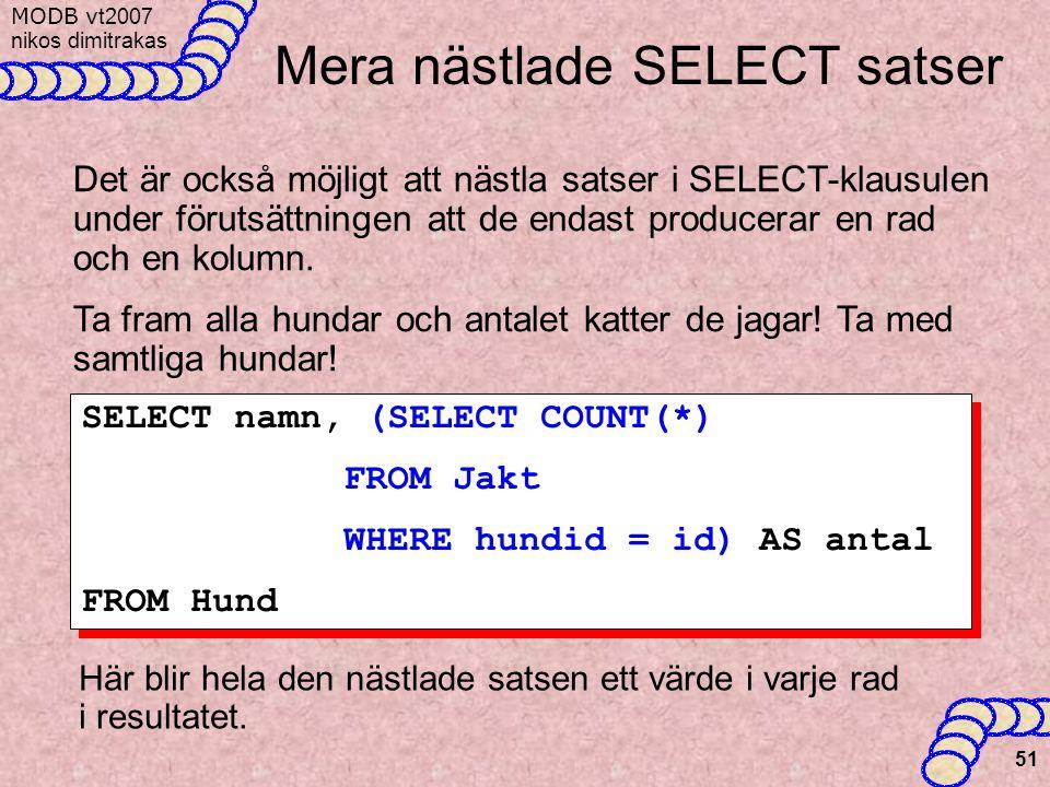 MODB v t2007 nikos dimitrakas 51 Mera nästlade SELECT satser Det är också möjligt att nästla satser i SELECT-klausulen under förutsättningen att de endast producerar en rad och en kolumn.