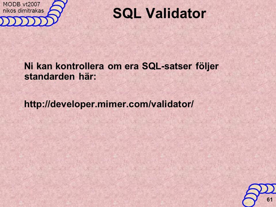 MODB v t2007 nikos dimitrakas 61 SQL Validator Ni kan kontrollera om era SQL-satser följer standarden här: http://developer.mimer.com/validator/