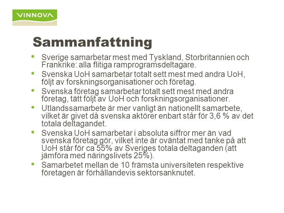 Sammanfattning Sverige samarbetar mest med Tyskland, Storbritannien och Frankrike: alla flitiga ramprogramsdeltagare. Svenska UoH samarbetar totalt se