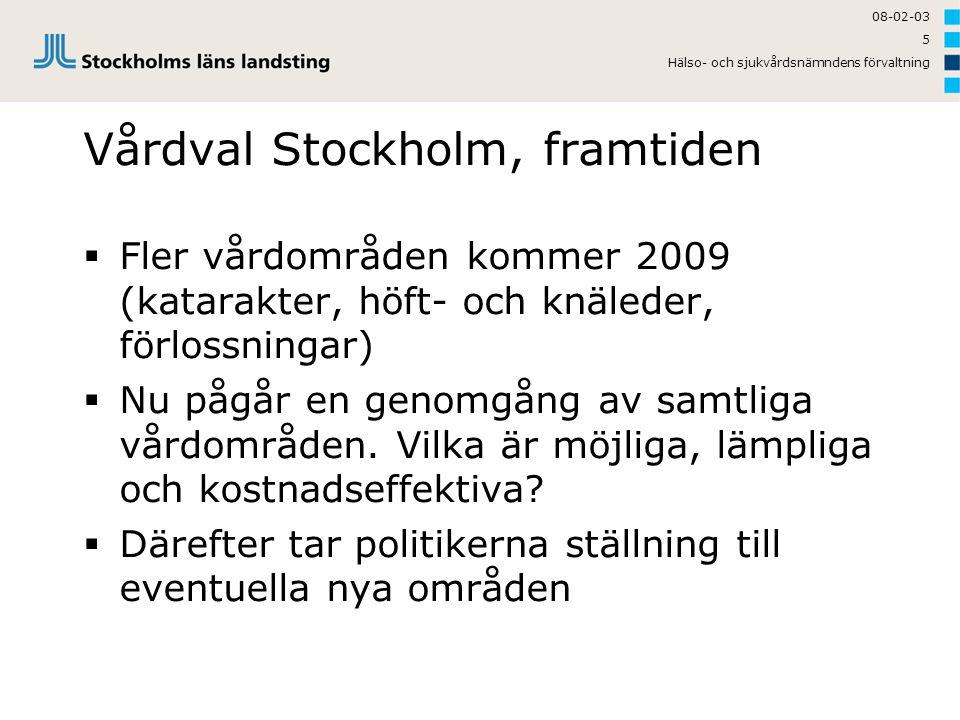 08-02-03 Hälso- och sjukvårdsnämndens förvaltning 5 Vårdval Stockholm, framtiden  Fler vårdområden kommer 2009 (katarakter, höft- och knäleder, förlo