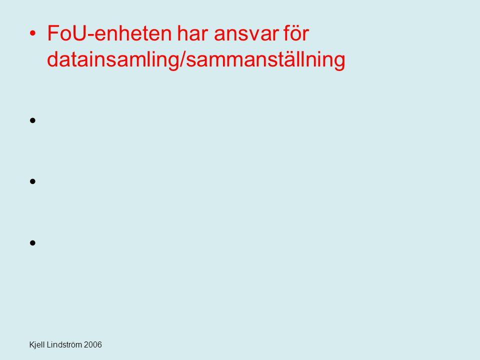 Kjell Lindström 2006 FoU-enheten har ansvar för datainsamling/sammanställning