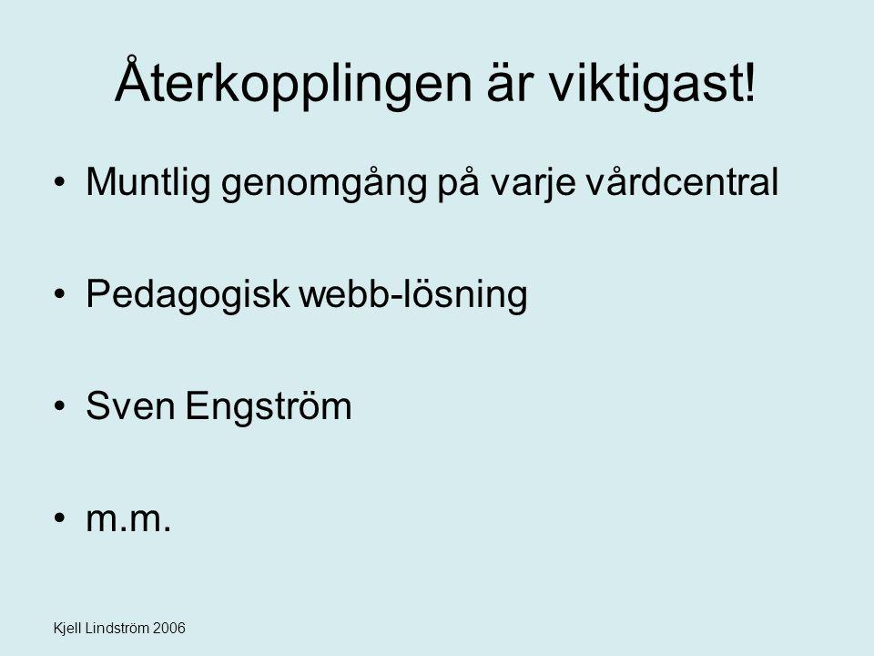 Kjell Lindström 2006 Återkopplingen är viktigast! Muntlig genomgång på varje vårdcentral Pedagogisk webb-lösning Sven Engström m.m.