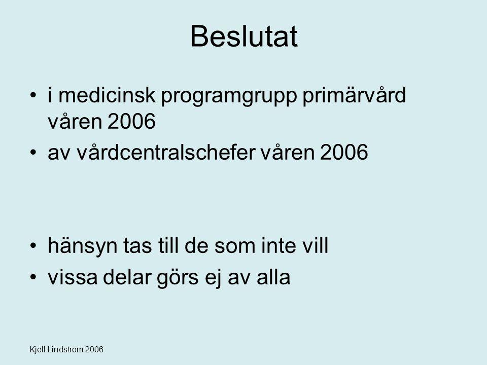 Kjell Lindström 2006 Beslutat i medicinsk programgrupp primärvård våren 2006 av vårdcentralschefer våren 2006 hänsyn tas till de som inte vill vissa d