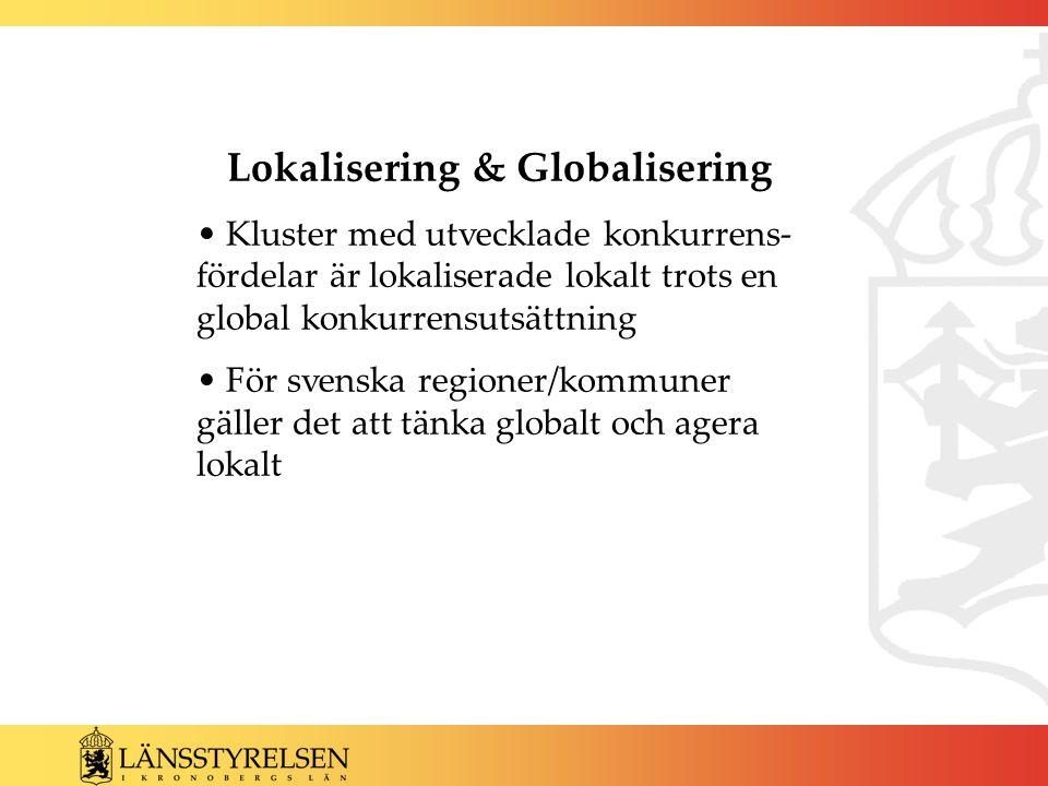Lokalisering & Globalisering Kluster med utvecklade konkurrens- fördelar är lokaliserade lokalt trots en global konkurrensutsättning För svenska regioner/kommuner gäller det att tänka globalt och agera lokalt