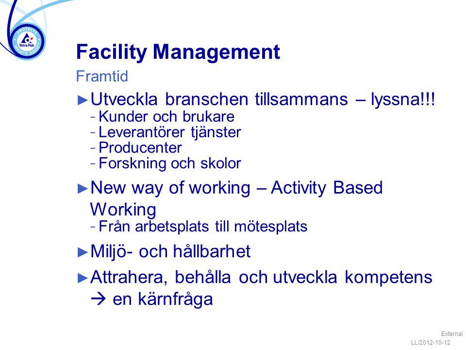 Facility Management ► Utveckla branschen tillsammans – lyssna!!! − Kunder och brukare − Leverantörer tjänster − Producenter − Forskning och skolor ► N