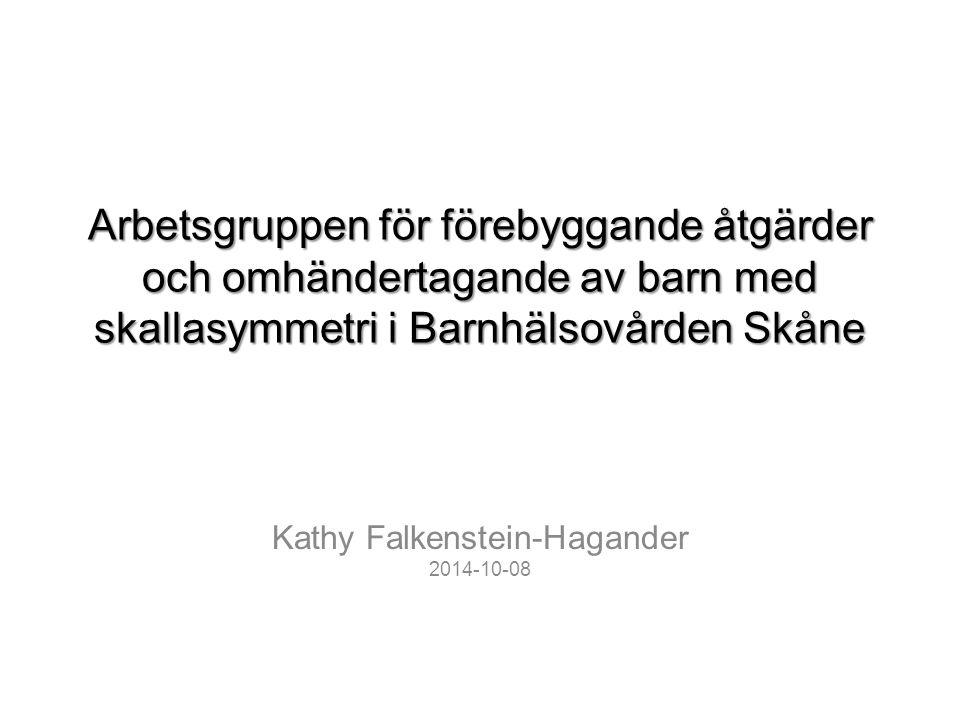 Arbetsgruppen för förebyggande åtgärder och omhändertagande av barn med skallasymmetri i Barnhälsovården Skåne Kathy Falkenstein-Hagander 2014-10-08