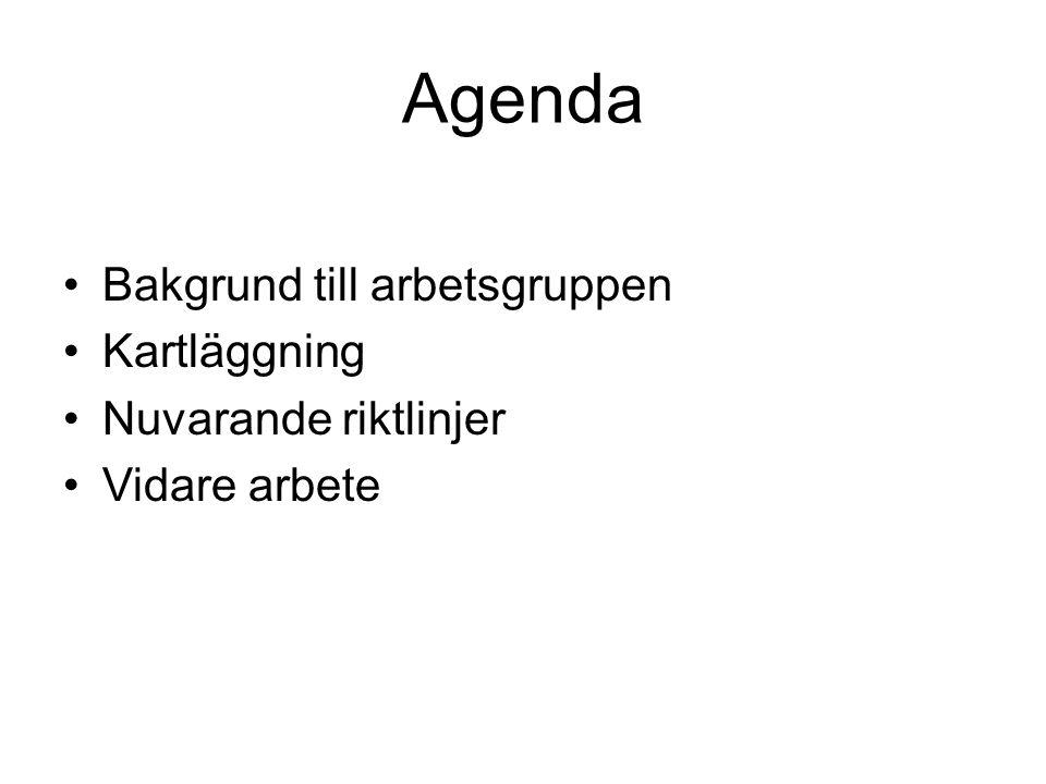 Agenda Bakgrund till arbetsgruppen Kartläggning Nuvarande riktlinjer Vidare arbete