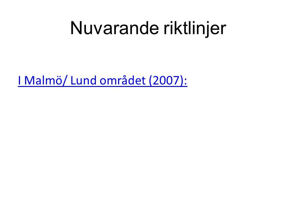 Nuvarande riktlinjer I Malmö/ Lund området (2007):