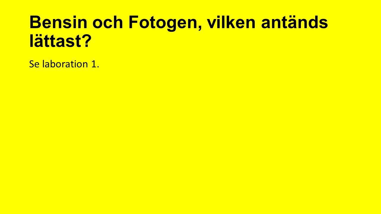 Bensin och Fotogen, vilken antänds lättast? Se laboration 1.