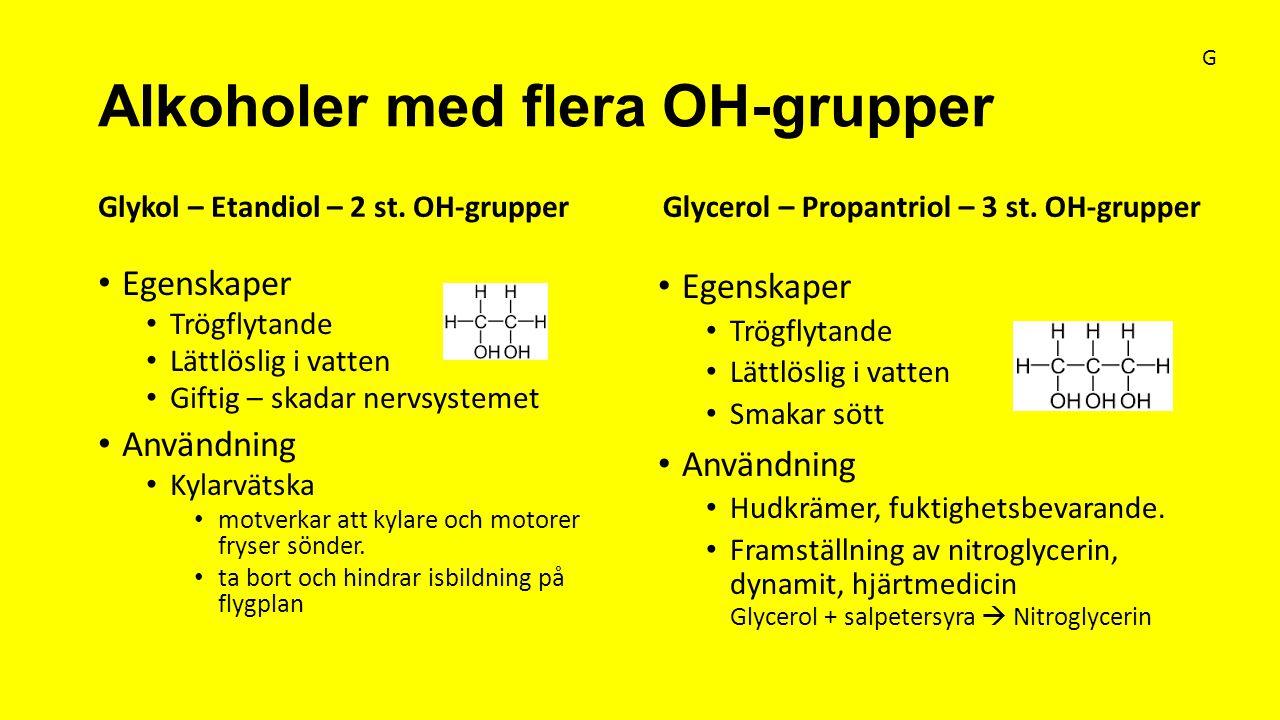 Alkoholer med flera OH-grupper Glykol – Etandiol – 2 st. OH-grupper Egenskaper Trögflytande Lättlöslig i vatten Giftig – skadar nervsystemet Användnin