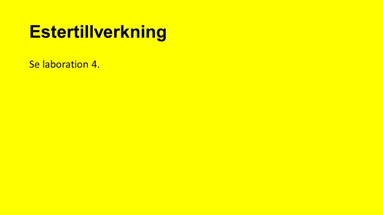 Estertillverkning Se laboration 4.