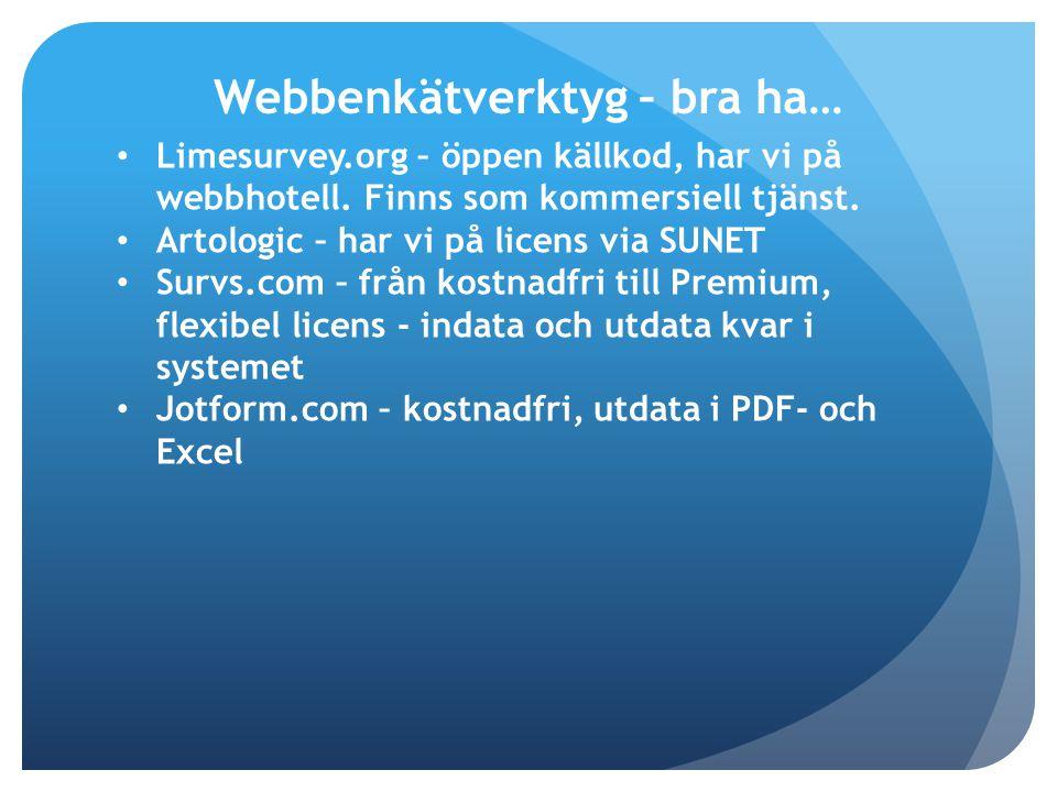 Limesurvey.org – öppen källkod, har vi på webbhotell. Finns som kommersiell tjänst. Artologic – har vi på licens via SUNET Survs.com – från kostnadfri