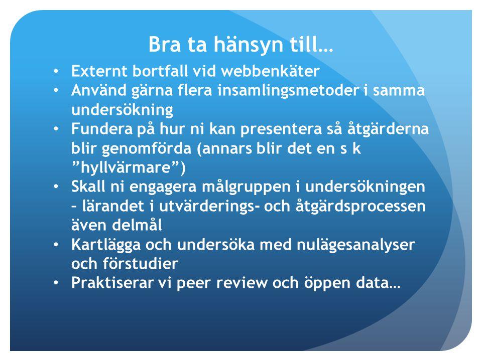 Externt bortfall vid webbenkäter Använd gärna flera insamlingsmetoder i samma undersökning Fundera på hur ni kan presentera så åtgärderna blir genomfö