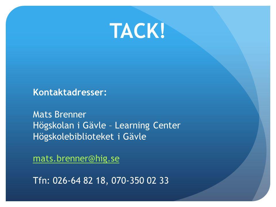 Kontaktadresser: Mats Brenner Högskolan i Gävle – Learning Center Högskolebiblioteket i Gävle mats.brenner@hig.se Tfn: 026-64 82 18, 070-350 02 33 TACK!