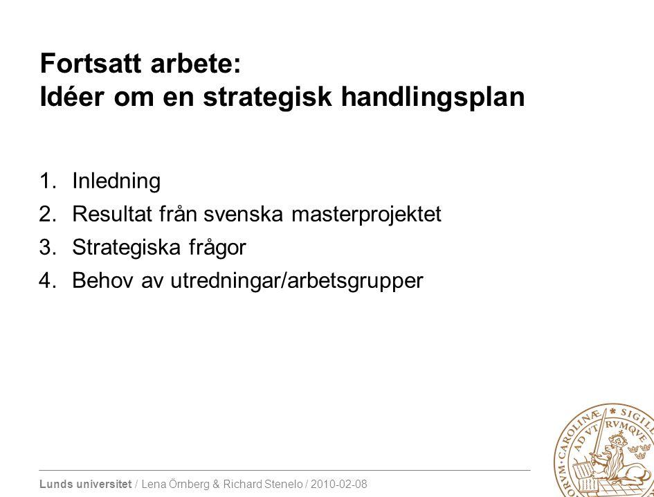 Lunds universitet / Lena Örnberg & Richard Stenelo / 2010-02-08 Strategiska frågor: Avgiftsstorlek Alla program måste ha en fastställd avgift (även svenska) Storlek: Prislappen som riktlinje (ersättning per HÅS).